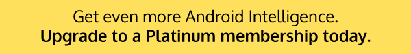 Get even more Android Intelligence. Upgrade to a Platinum membership today.